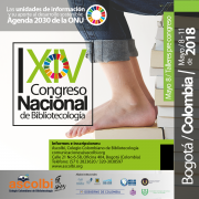 XIV CONGRESO NACIONAL DE BIBLIOTECOLOGÍA Y CIENCIA DE LA INFORMACIÓN: Las unidades de información y su aporte al desarrollo sostenible: agenda 2030 de ONU 9, 10 y 11 de mayo de 2018 Bogotá-Colombia